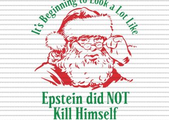 It's beginning to look a lot like epstein did not kill himself santa svg design