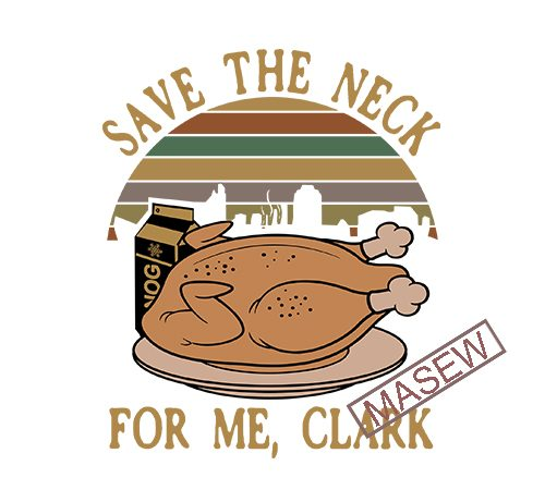 Save The Neck For Me Clark Svg Christmas Vacation Svg Griswold Svg Christmas Svg Funny Christmas Svg Clark Svg Holiday Print Ready Shirt Design Buy T Shirt Designs