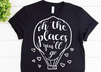Oh places you'll go svg design for adventure print