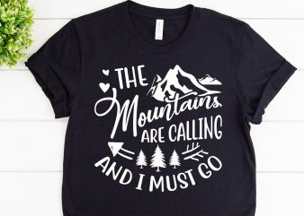 The mountains are calling and i must go svg design for adventure print