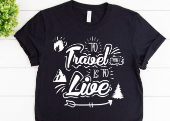To travel is to live svg design for adventure print