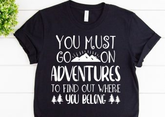 You must go on adventures to find out where you belong svg design for adventure shirt