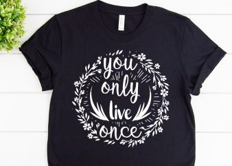 You only live once svg design for adventure shirt