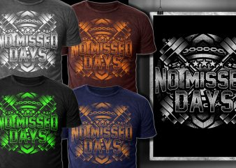 No Missed Days t shirt design template