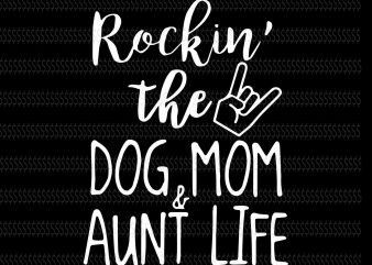 Rockin the dog mom and aunt life svg,Rockin the dog mom and aunt life,Rockin the dog mom and aunt life png,Dog mom svg,dog mom png,dog svg,mom svg buy t shirt design for commercial use