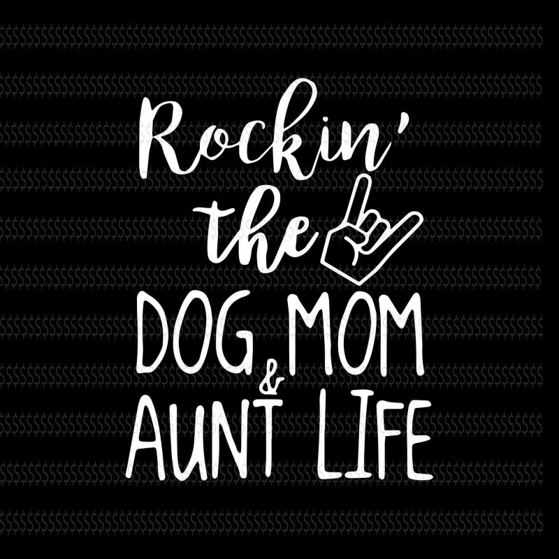 dog mom and aunt life svg,Rockin