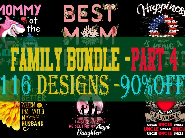 SPECIAL FAMILY BUNDLE PART 4- 116 EDITABLE DESIGNS – 90% OFF – PSD and PNG – LIMITED TIME ONLY!