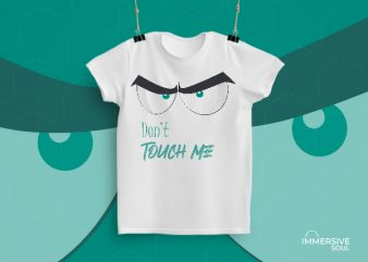Don't Touch Me T-Shirt Design