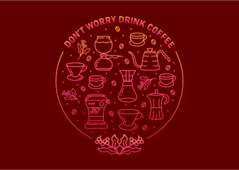 Don't Worry Drink Coffee t shirt design for sale