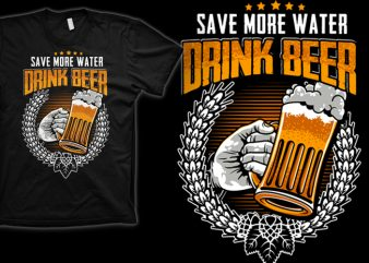 Drink Beer t-shirt design for commercial use