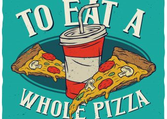 Eat a whole pizza. Editable vector t-shirt design.