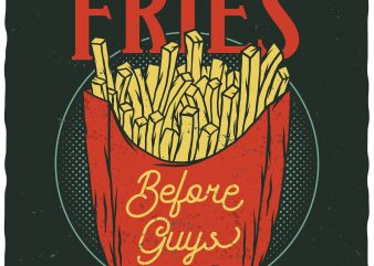 Fries before guys. Editable vector t-shirt design.