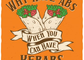 Why have abs when you can have kebabs. Editable vector t-shirt design.
