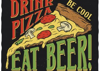 Drink pizza eat beer. Editable vector t-shirt design.