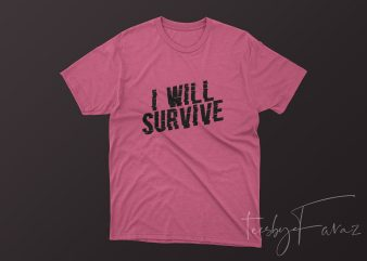 I will Survive buy t shirt design for commercial use
