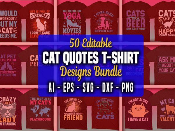 50 Cat Quotes Editable T shirt Designs Bundle
