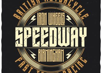 Iron Wheels Speedway. Editable vector t-shirt design.