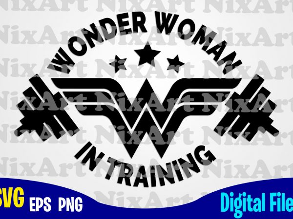 Wonder Woman In Training, Wonder Woman, Sport, Gym, Woman, Superhero, Funny Superhero design svg eps, png files for cutting machines and print t shirt designs for sale t-shirt design png