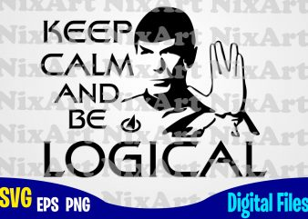 Keep Calm and be Logical, Star Trek, StarTrek, Vulkan, Spok, Star Trek svg, Vulkan svg, Spok svg, Funny design svg eps, png files for cutting machines and print t shirt designs for sale t-shirt design png
