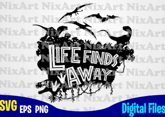 Life Finds A Way, Jurassic Park, Dinosaur, Jurassic World, Jurassic Park svg, Funny Jurassic Park design svg eps, png files for cutting machines and print t shirt designs for sale t-shirt design png