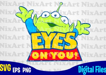 Eyes on you, Toy Story, Alien, Toy Story svg, Funny Toy Story design svg eps, png files for cutting machines and print t shirt designs for sale t-shirt design png