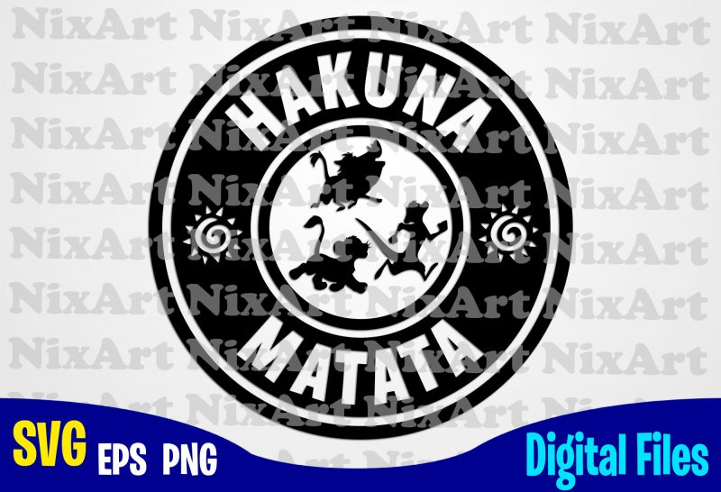 Hakuna Matata Lion King Timon Pumba Simba Coffe Starbucks Funny Lion King Design Svg Eps Png Files For Cutting Machines And Print T Shirt Designs For Sale T Shirt Design Png Buy