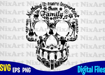Nothing is more important than Family, Coco, Miguel, Skull , Day of the Dead, Funny Coco design svg eps, png files for cutting machines and print t shirt designs for sale t-shirt design png