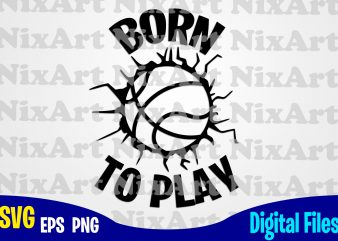Born to Play, Basketball, Ball, Sports , Basketball svg, Ball svg, Sports svg, Funny Basketball design svg eps, png files for cutting machines and print t shirt designs for sale t-shirt design png
