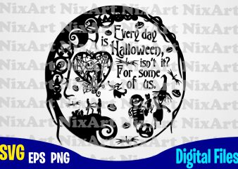 Every day is Halloween isn't it? For Some of us, Nightmare Before Christmas, Jack, Sally, Halloween, Funny Halloween design svg eps, png files for cutting machines and print t shirt designs for sale t-shirt design png