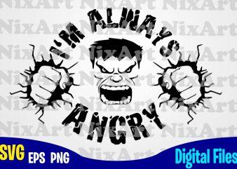 I'm Always Angry, Hulk, Avengers , Marvel, Hulk svg, Avengers svg, Marvel svg, Funny Superheroes design svg eps, png files for cutting machines and print t shirt designs for sale t-shirt design png