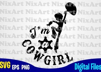 I am a Cowgirl, Toy Story, Jessie, Cowboy, Toy Story svg, Jessie svg, Funny Toy Story design svg eps, png files for cutting machines and print t shirt designs for sale t-shirt design png
