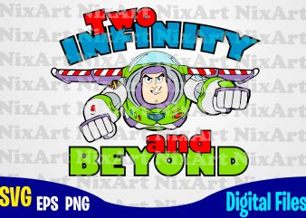 Two Infinity and Beyond, Toy Story, Buzz, Toy Story svg, Buzz svg, Funny Toy Story design svg eps, png files for cutting machines and print t shirt designs for sale t-shirt design png