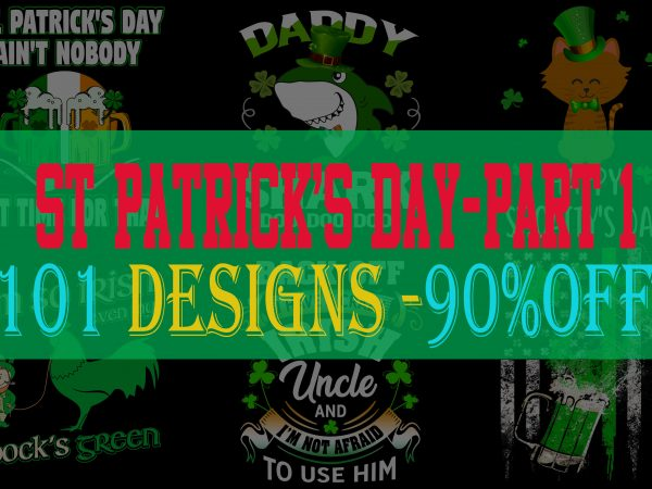 SPECIAL ST PATRICK's DAY PART 1- 101 EDITABLE DESIGNS – 90% OFF – PSD and PNG – LIMITED TIME ONLY! buy t shirt design for commercial use