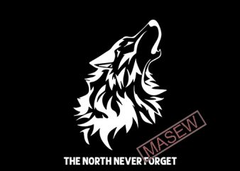 The North Never Forget, Game of Thrones, Wolf, Animals EPS SVG PNG DXF digital download t shirt designs for sale