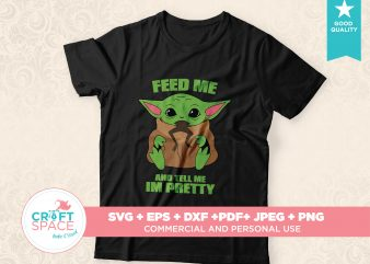 BABY YODA FEED ME AND TELL ME IM PRETTY Cutting File SVG DXF PDF Cut File for Cricut Explore Silhouette Cameo Studio vector t-shirt design template