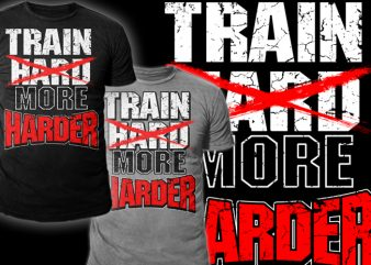 Train More Harder t shirt designs for sale