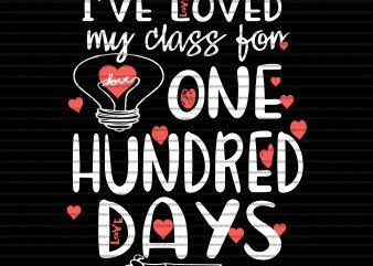 I've loved my class fon one hundred days i love you svg,I've loved my class fon one hundred days i love you,100 days of school png,100 Days of inspiration motivation & love,100 days of school ,100 days of school design