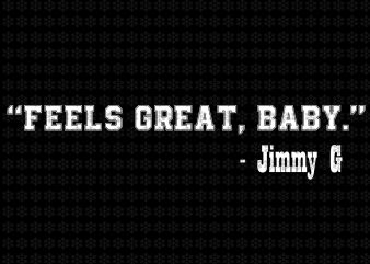 Feels Great Baby Jimmy G, Football San Francisco, San Francisco quote svg, png, dxf, eps, ai files t shirt graphic design