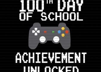100 Th Day of school achievement unlocked svg,100 Th Day of school achievement unlocked png,100 Th Day of school achievement unlocked,100 days of school ,100 days of school svg,100 days of school png,100 days of school design