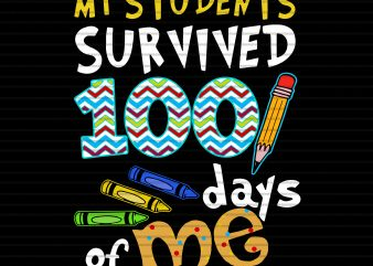 My students survived 100 days of me svg,My students survived 100 days of me,My students survived 100 days of me png,My students survived 100 days of me shirt,100 days of school svg,100 days of school png,100 days of school design
