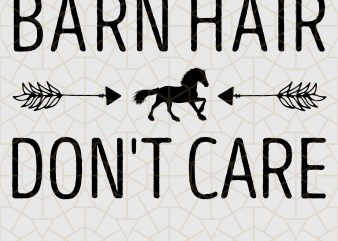 Barn Hair Don't Care I Love Horse Farm Riding Racing Digital Download – Horse Gifts t shirt template