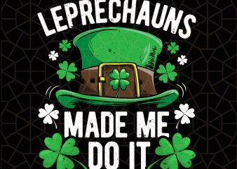 The Leprechauns Made Me Do It St Patricks Day Digital Download – St Patricks Day Digital – Funny Leprechaun Gifts t shirt designs for sale