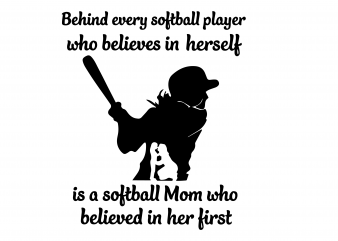 Behind every softball player who believes in herself is a softball Mom who believed in her first svg,Behind every softball player who believes in herself,Behind every softball player who believes in herself svg,football svg,football design