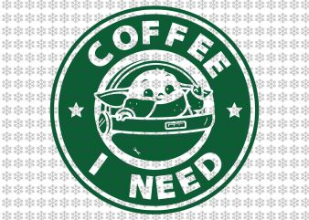 Coffee i need svg, Baby yoda coffe svg, Star wars svg, png, dxf, eps, ai files t shirt vector file