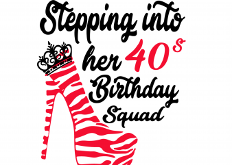 Stepping into her 40s birthday squad svg,Stepping into her 40s birthday squad,Stepping into her 40s birthday squad png,Stepping into her 40s birthday squad design,birthday svg,birthday png,birthday design