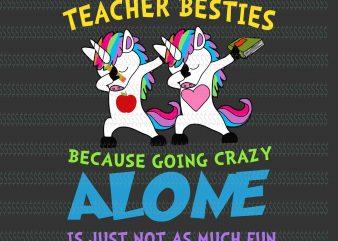 Teacher besties because going crazy alone is just not as much fun svg,Teacher besties because going crazy alone is just not as much fun unicorn svg,Unicorn png,unicorn design