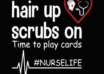 Hair up scrubs on time to play cards svg,nurse selife svg,nurse svg,nurse png,nurse design