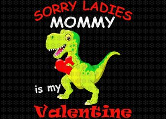 Sorry Ladies Mommy Is My Valentine Funny T Rex Lover, T Rex valentine, funny valentine, png, jpg files t shirt template vector