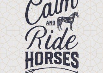 Keep Calm And Ride Horses Horse Riding Racing Digital Download – Horses Gifts t shirt vector art