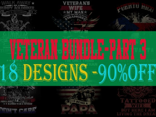 SPECIAL VETERAN BUNDLE PART 3- 18 EDITABLE DESIGNS – 90% OFF-PSD and PNG – LIMITED TIME ONLY!